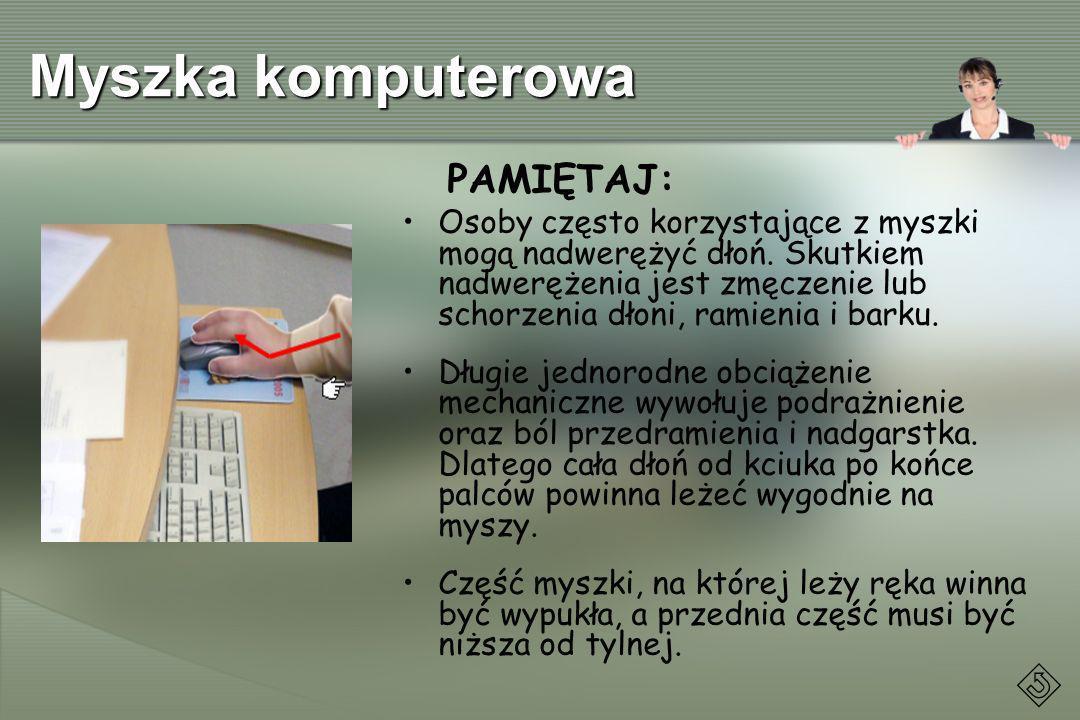 Myszka komputerowa PAMIĘTAJ: Osoby często korzystające z myszki mogą nadwerężyć dłoń. Skutkiem nadwerężenia jest zmęczenie lub schorzenia dłoni, ramie