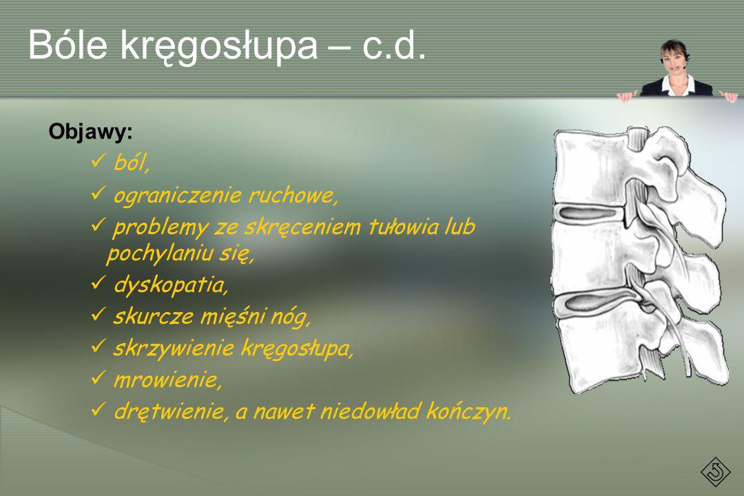 Bóle kręgosłupa – c.d. Objawy: ból, ograniczenie ruchowe, problemy ze skręceniem tułowia lub pochylaniu się, dyskopatia, skurcze mięśni nóg, skrzywien