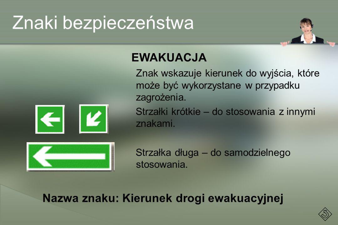 Znaki bezpieczeństwa EWAKUACJA Znak wskazuje kierunek do wyjścia, które może być wykorzystane w przypadku zagrożenia. Strzałki krótkie – do stosowania