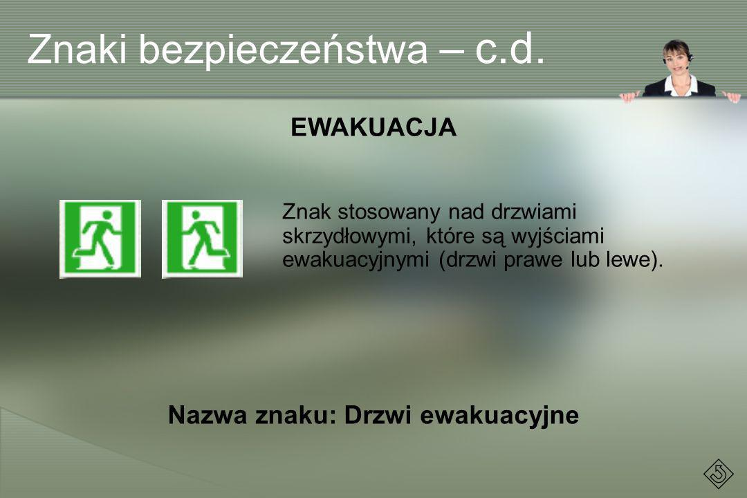 Znak stosowany nad drzwiami skrzydłowymi, które są wyjściami ewakuacyjnymi (drzwi prawe lub lewe). EWAKUACJA Nazwa znaku: Drzwi ewakuacyjne Znaki bezp