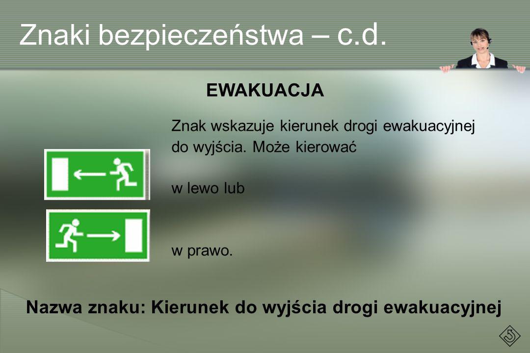 Znak wskazuje kierunek drogi ewakuacyjnej do wyjścia. Może kierować w lewo lub w prawo. EWAKUACJA Nazwa znaku: Kierunek do wyjścia drogi ewakuacyjnej