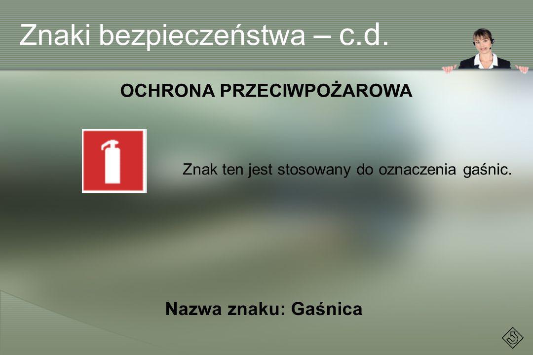 Znak ten jest stosowany do oznaczenia gaśnic. OCHRONA PRZECIWPOŻAROWA Nazwa znaku: Gaśnica Znaki bezpieczeństwa – c.d.