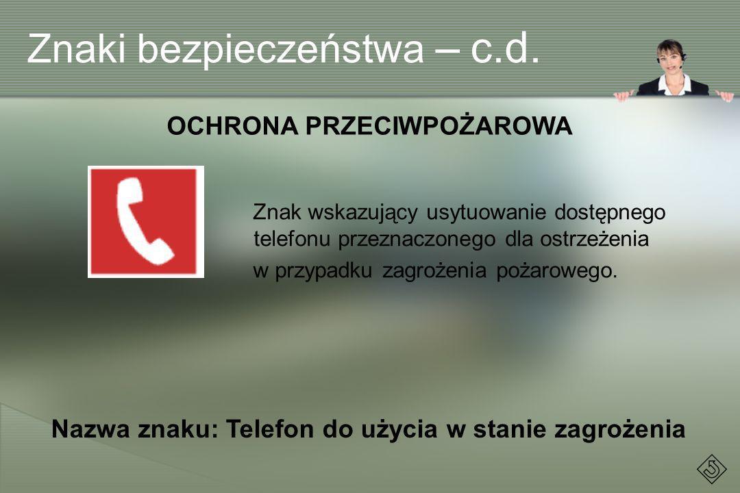Znak wskazujący usytuowanie dostępnego telefonu przeznaczonego dla ostrzeżenia w przypadku zagrożenia pożarowego. OCHRONA PRZECIWPOŻAROWA Nazwa znaku: