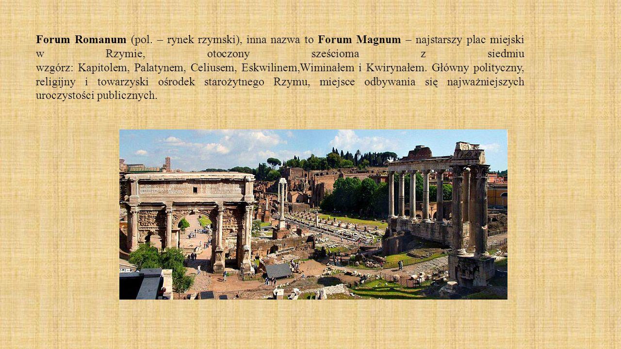 Forum Romanum (pol. – rynek rzymski), inna nazwa to Forum Magnum – najstarszy plac miejski w Rzymie, otoczony sześcioma z siedmiu wzgórz: Kapitolem, P