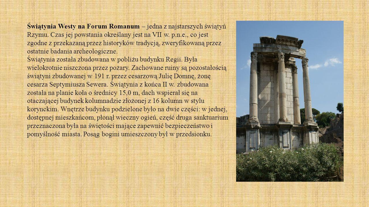 Świątynia Westy na Forum Romanum – jedna z najstarszych świątyń Rzymu. Czas jej powstania określany jest na VII w. p.n.e., co jest zgodne z przekazaną