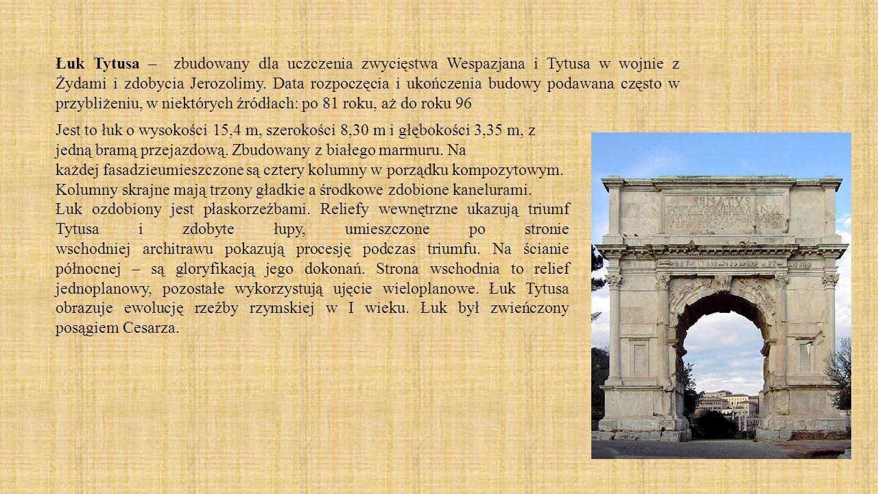 Łuk Tytusa – zbudowany dla uczczenia zwycięstwa Wespazjana i Tytusa w wojnie z Żydami i zdobycia Jerozolimy. Data rozpoczęcia i ukończenia budowy poda