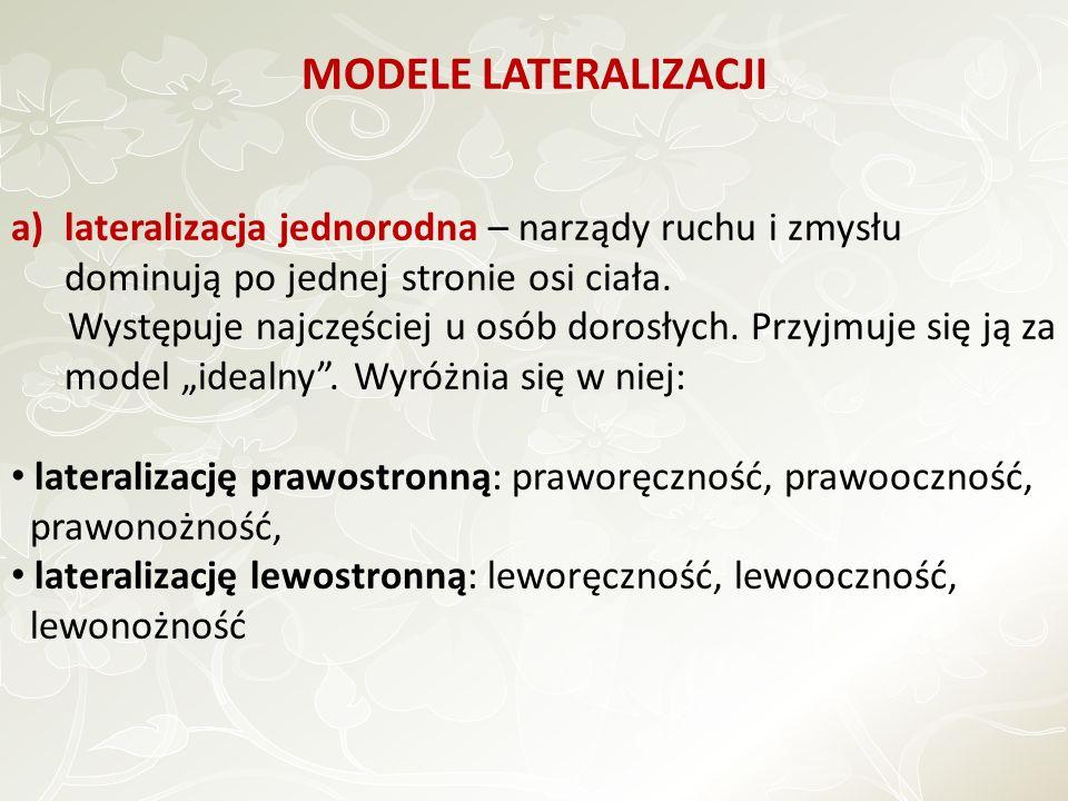 MODELE LATERALIZACJI a)lateralizacja jednorodna – narządy ruchu i zmysłu dominują po jednej stronie osi ciała.