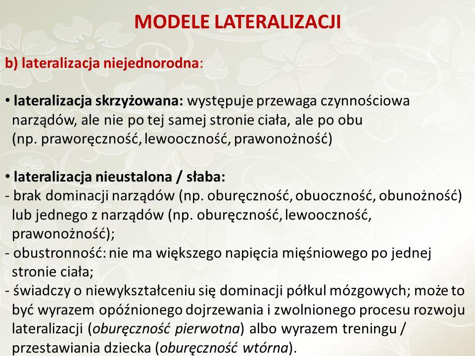 MODELE LATERALIZACJI b) lateralizacja niejednorodna: lateralizacja skrzyżowana: występuje przewaga czynnościowa narządów, ale nie po tej samej stronie ciała, ale po obu (np.