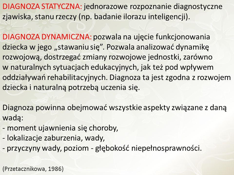 DIAGNOZA STATYCZNA: jednorazowe rozpoznanie diagnostyczne zjawiska, stanu rzeczy (np.
