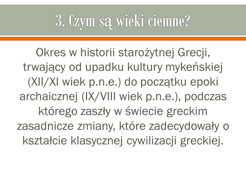 Okres w historii starożytnej Grecji, trwający od upadku kultury mykeńskiej (XII/XI wiek p.n.e.) do początku epoki archaicznej (IX/VIII wiek p.n.e.), p
