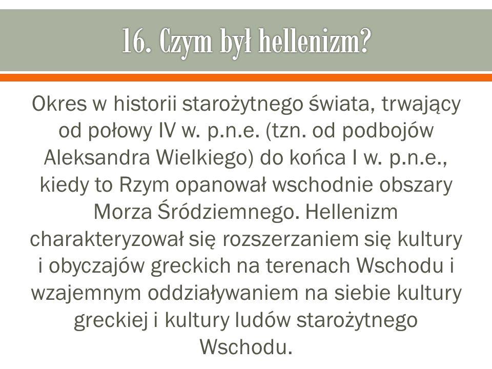 Okres w historii starożytnego świata, trwający od połowy IV w. p.n.e. (tzn. od podbojów Aleksandra Wielkiego) do końca I w. p.n.e., kiedy to Rzym opan