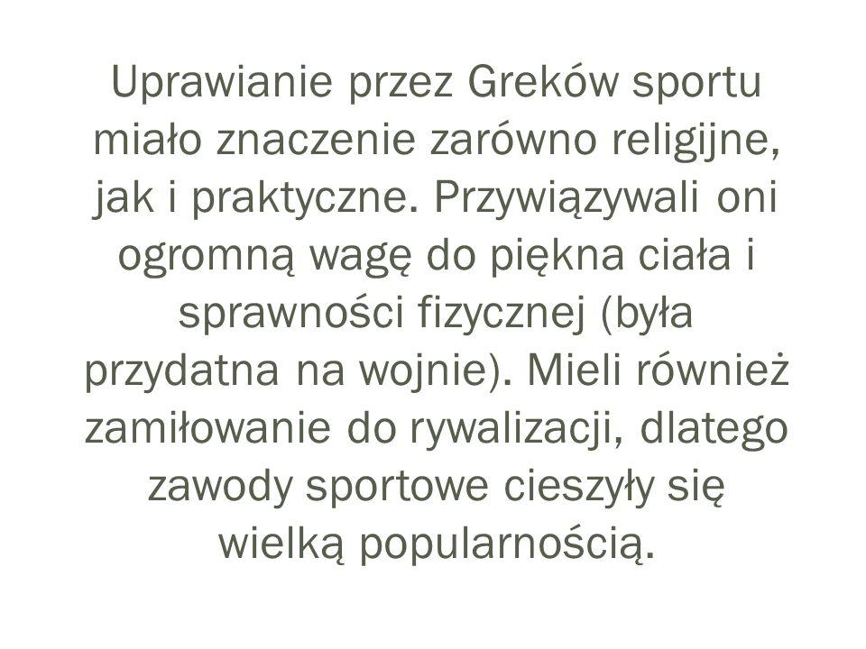 Uprawianie przez Greków sportu miało znaczenie zarówno religijne, jak i praktyczne. Przywiązywali oni ogromną wagę do piękna ciała i sprawności fizycz