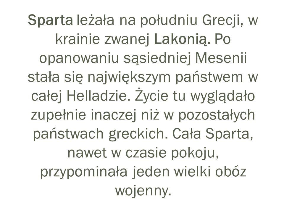Sparta leżała na południu Grecji, w krainie zwanej Lakonią. Po opanowaniu sąsiedniej Mesenii stała się największym państwem w całej Helladzie. Życie t