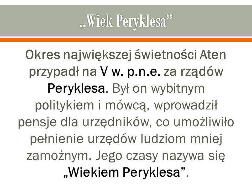 Okres największej świetności Aten przypadł na V w. p.n.e. za rządów Peryklesa. Był on wybitnym politykiem i mówcą, wprowadził pensje dla urzędników, c