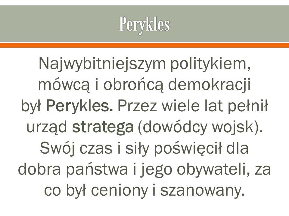 Najwybitniejszym politykiem, mówcą i obrońcą demokracji był Perykles. Przez wiele lat pełnił urząd stratega (dowódcy wojsk). Swój czas i siły poświęci