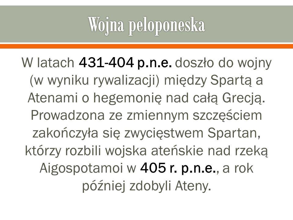 W latach 431-404 p.n.e. doszło do wojny (w wyniku rywalizacji) między Spartą a Atenami o hegemonię nad całą Grecją. Prowadzona ze zmiennym szczęściem