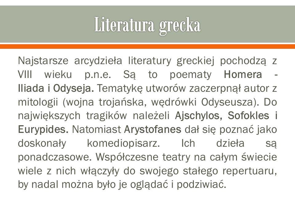 Najstarsze arcydzieła literatury greckiej pochodzą z VIII wieku p.n.e. Są to poematy Homera - Iliada i Odyseja. Tematykę utworów zaczerpnął autor z mi