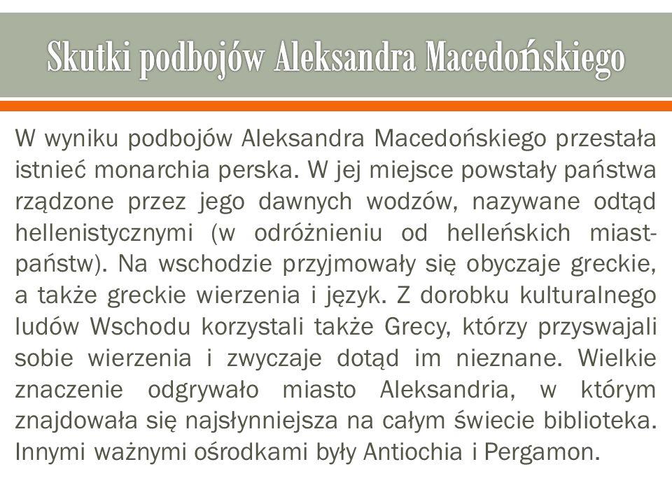 W wyniku podbojów Aleksandra Macedońskiego przestała istnieć monarchia perska. W jej miejsce powstały państwa rządzone przez jego dawnych wodzów, nazy