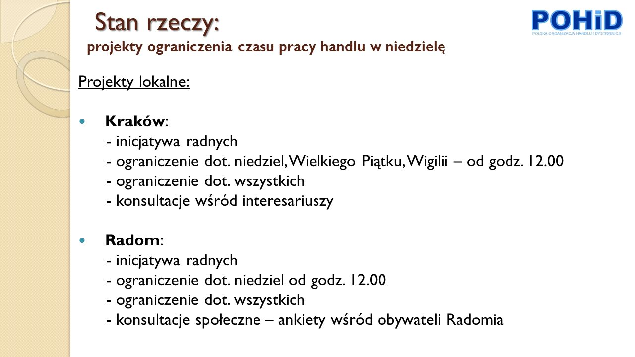 Stan rzeczy: Stan rzeczy: projekty ograniczenia czasu pracy handlu w niedzielę Projekty lokalne: Kraków: - inicjatywa radnych - ograniczenie dot.