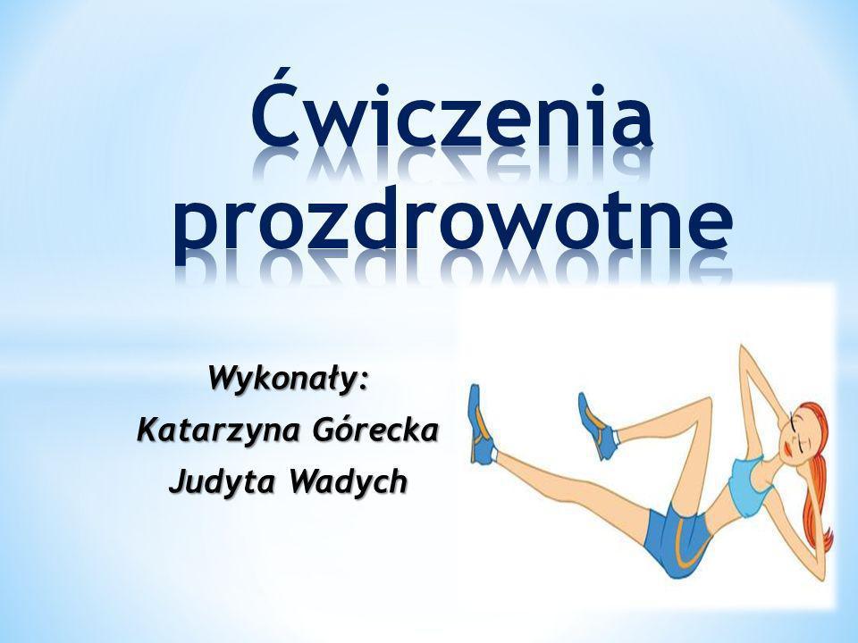Wykonały: Katarzyna Górecka Judyta Wadych