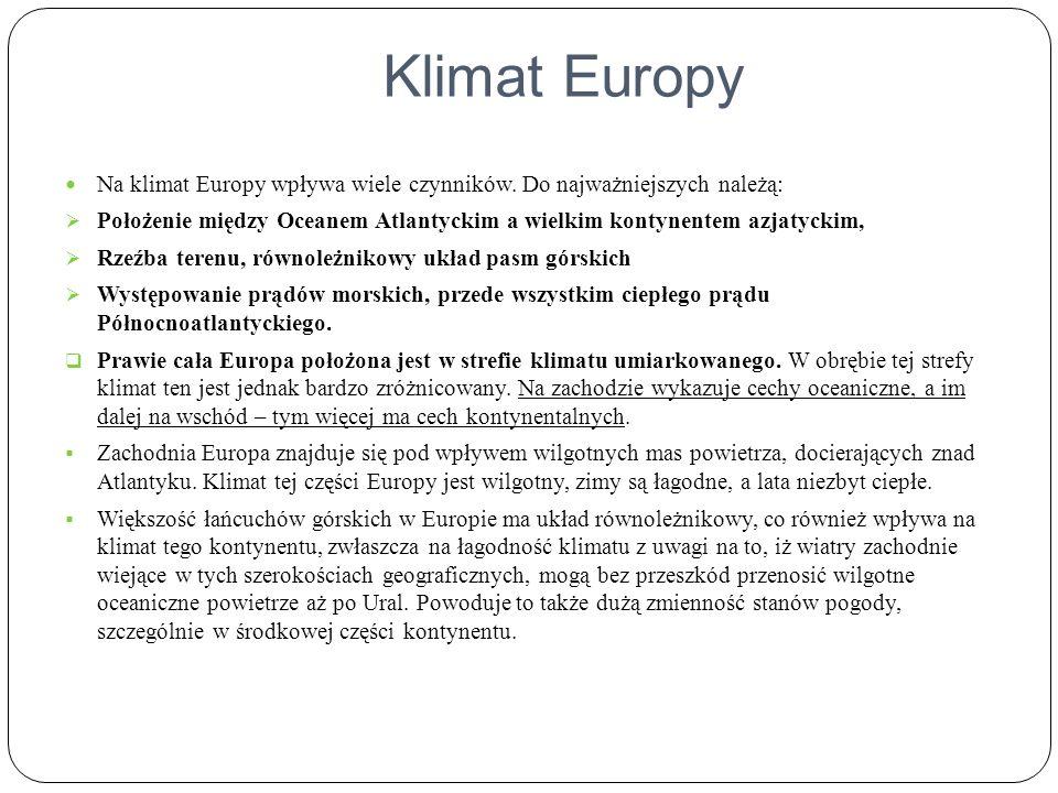 Klimat Europy Na klimat Europy wpływa wiele czynników. Do najważniejszych należą: Położenie między Oceanem Atlantyckim a wielkim kontynentem azjatycki