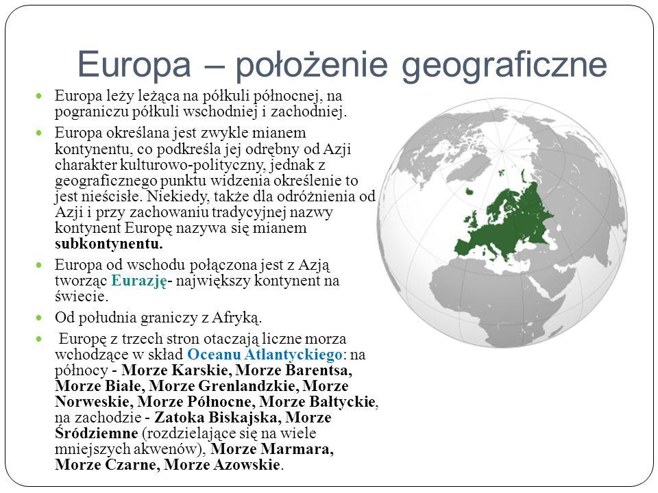 Europa – położenie geograficzne Europa leży leżąca na półkuli północnej, na pograniczu półkuli wschodniej i zachodniej. Europa określana jest zwykle m