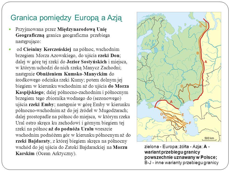 Granica pomiędzy Europą a Azją Przyjmowana przez Międzynarodową Unię Geograficzną granica geograficzna przebiega następująco: od Cieśniny Kerczeńskiej na północ, wschodnim brzegiem Morza Azowskiego, do ujścia rzeki Don; dalej w górę tej rzeki do Jezior Sostyńskich i miejsca, w którym uchodzi do nich rzeką Manycz Zachodni; następnie Obniżeniem Kumsko-Manyckim do środkowego odcinka rzeki Kumy; potem dolnym jej biegiem w kierunku wschodnim aż do ujścia do Morza Kaspijskiego; dalej północno-zachodnim i północnym brzegiem tego zbiornika wodnego do (sezonowego) ujścia rzeki Emby; następnie w górę Emby w kierunku północno-wschodnim aż do jej źródeł w Mugodżarach; dalej prostopadle na północ do miejsca, w którym rzeka Ural ostro skręca ku zachodowi i górnym biegiem tej rzeki na północ aż do podnóża Uralu wreszcie wschodnim podnóżem gór w kierunku północnym aż do rzeki Bajdaraty, z której biegiem skręca na północny wschód do jej ujścia do Zatoki Bajdarackiej na Morzu Karskim (Ocean Arktyczny).