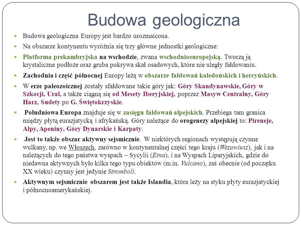 Budowa geologiczna Budowa geologiczna Europy jest bardzo urozmaicona. Na obszarze kontynentu wyróżnia się trzy główne jednostki geologiczne: Platforma