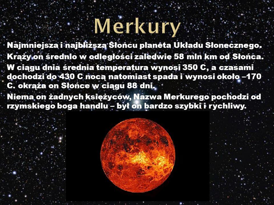 Najmniejsza i najbliższa Słońcu planeta Układu Słonecznego.