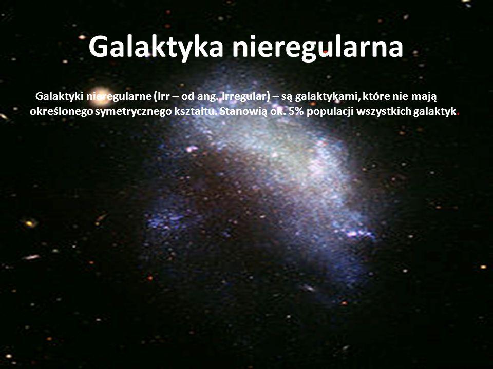 Galaktyka nieregularna Galaktyki nieregularne (Irr – od ang. Irregular) – są galaktykami, które nie mają określonego symetrycznego kształtu. Stanowią
