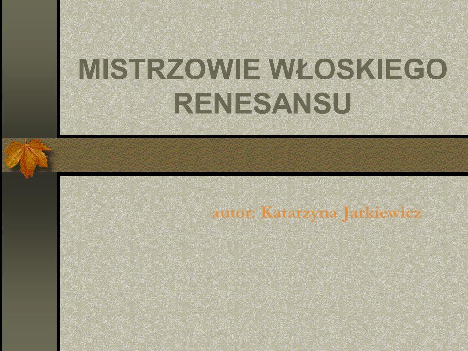 MISTRZOWIE WŁOSKIEGO RENESANSU autor: Katarzyna Jarkiewicz