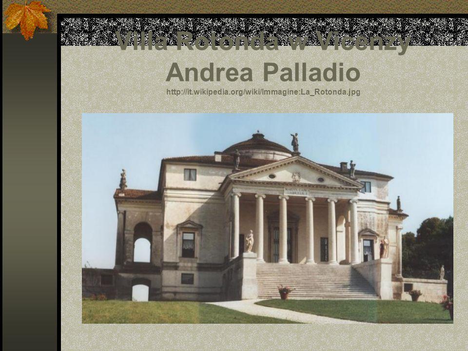 Villa Rotonda w Vicenzy Andrea Palladio http://it.wikipedia.org/wiki/Immagine:La_Rotonda.jpg