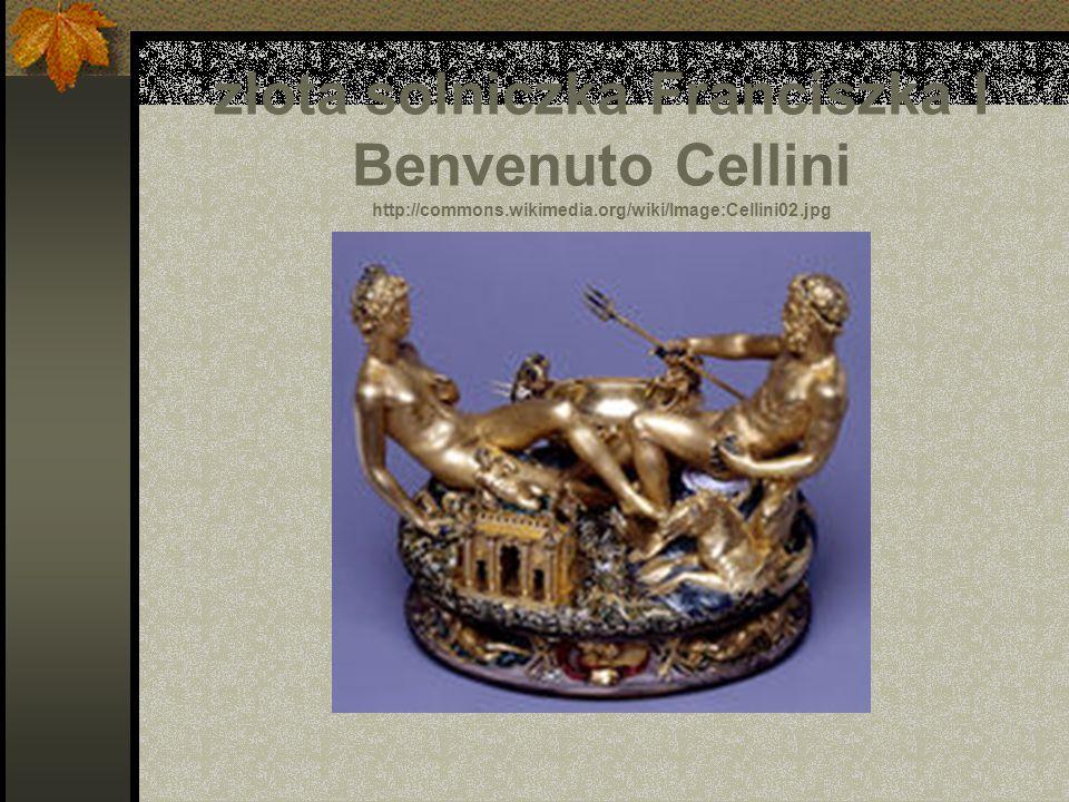 złota solniczka Franciszka I Benvenuto Cellini http://commons.wikimedia.org/wiki/Image:Cellini02.jpg