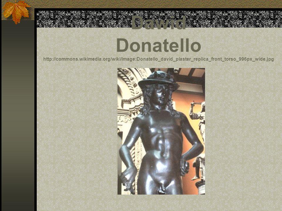 Dawid Donatello http://commons.wikimedia.org/wiki/Image:Donatello_david_plaster_replica_front_torso_996px_wide.jpg