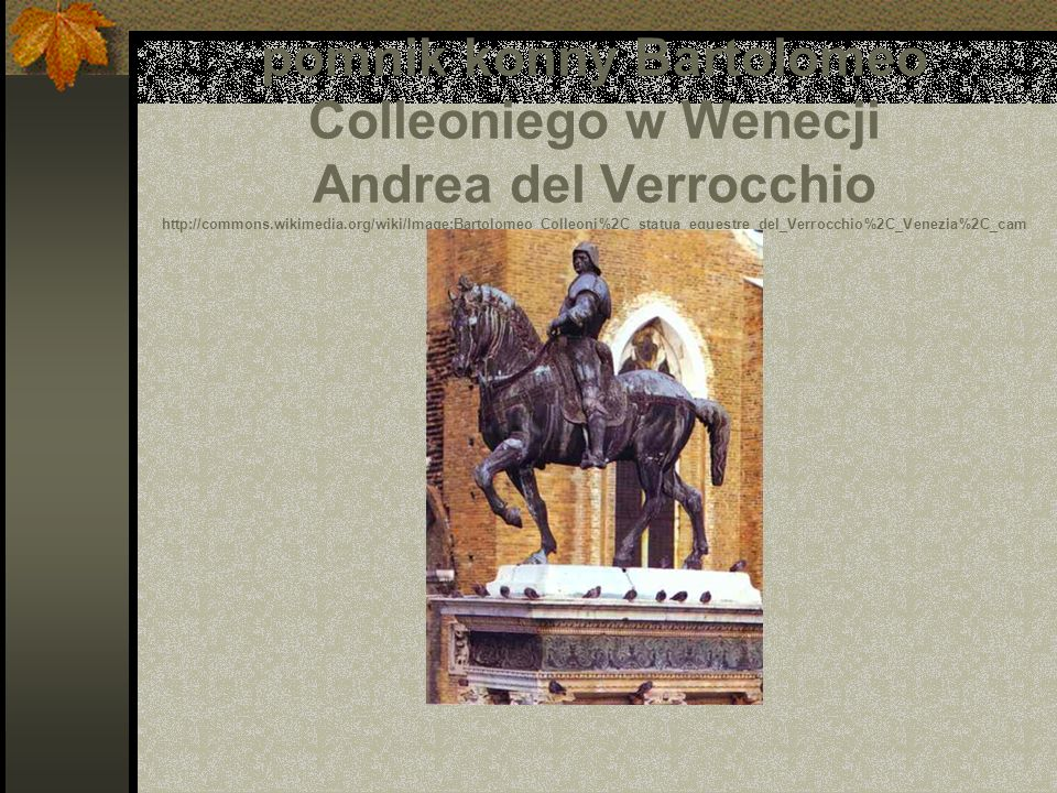 pomnik konny Bartolomeo Colleoniego w Wenecji Andrea del Verrocchio http://commons.wikimedia.org/wiki/Image:Bartolomeo_Colleoni%2C_statua_equestre_del