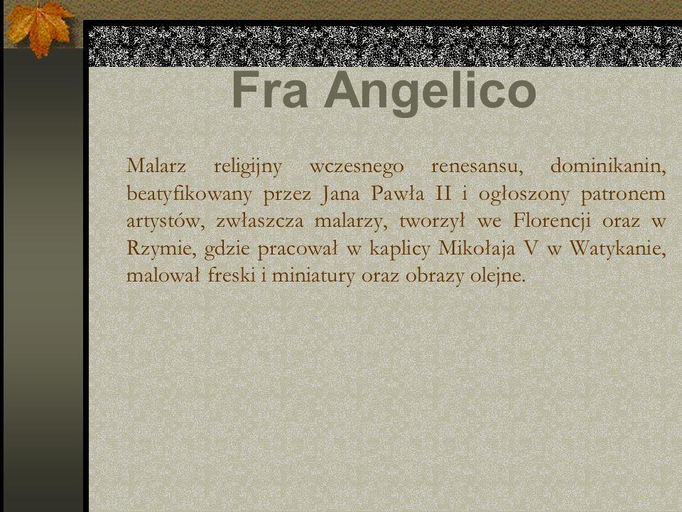 Fra Angelico Malarz religijny wczesnego renesansu, dominikanin, beatyfikowany przez Jana Pawła II i ogłoszony patronem artystów, zwłaszcza malarzy, tw