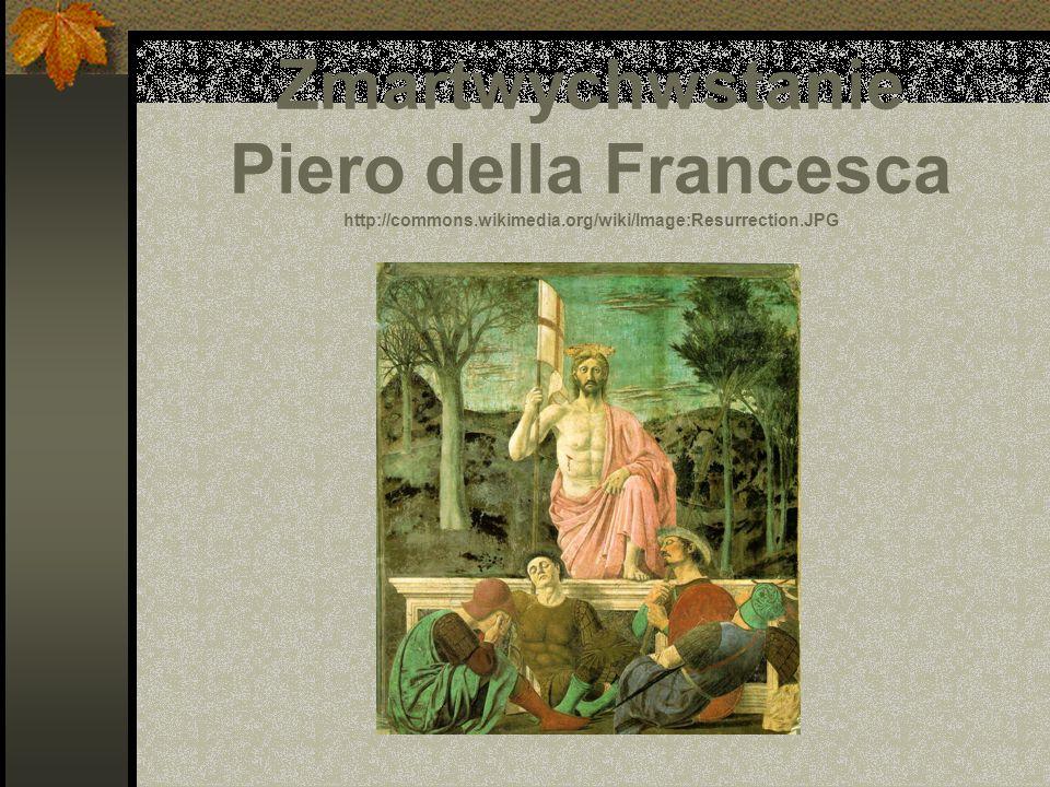 Zmartwychwstanie Piero della Francesca http://commons.wikimedia.org/wiki/Image:Resurrection.JPG