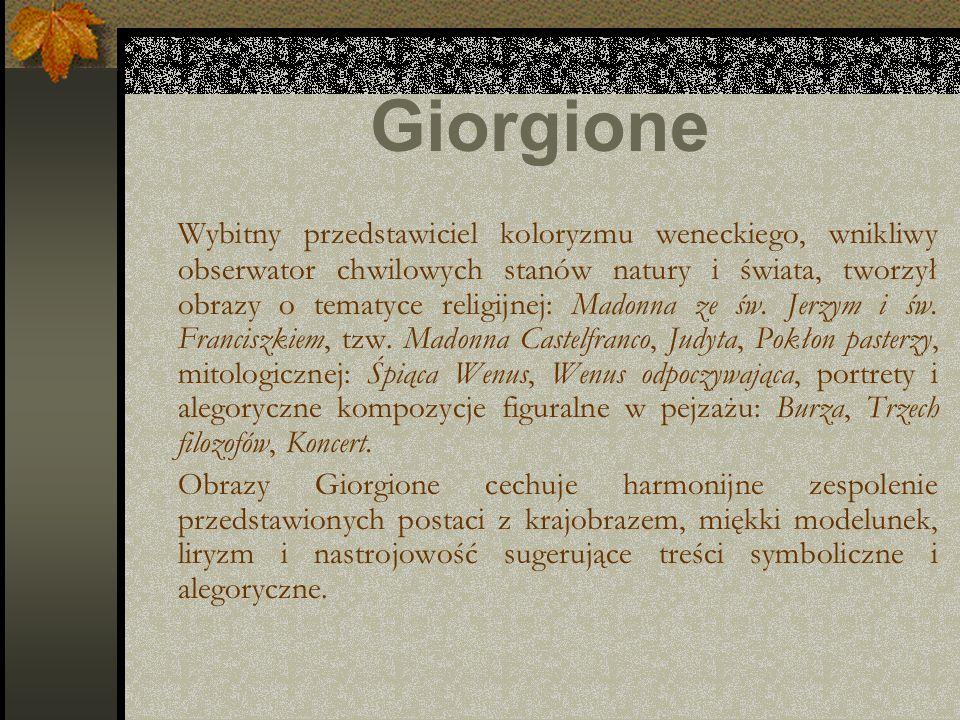Giorgione Wybitny przedstawiciel koloryzmu weneckiego, wnikliwy obserwator chwilowych stanów natury i świata, tworzył obrazy o tematyce religijnej: Ma