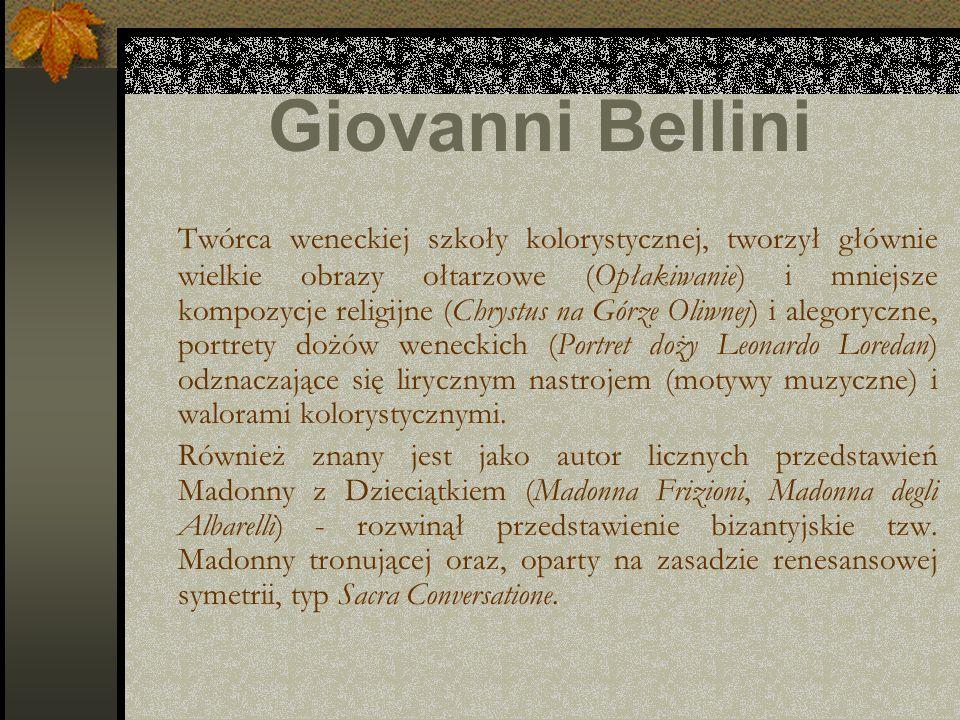 Giovanni Bellini Twórca weneckiej szkoły kolorystycznej, tworzył głównie wielkie obrazy ołtarzowe (Opłakiwanie) i mniejsze kompozycje religijne (Chrys