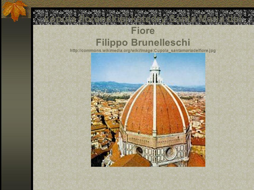 kopuła florenckiej katedry Santa Maria del Fiore Filippo Brunelleschi http://commons.wikimedia.org/wiki/Image:Cupola_santamariadelfiore.jpg