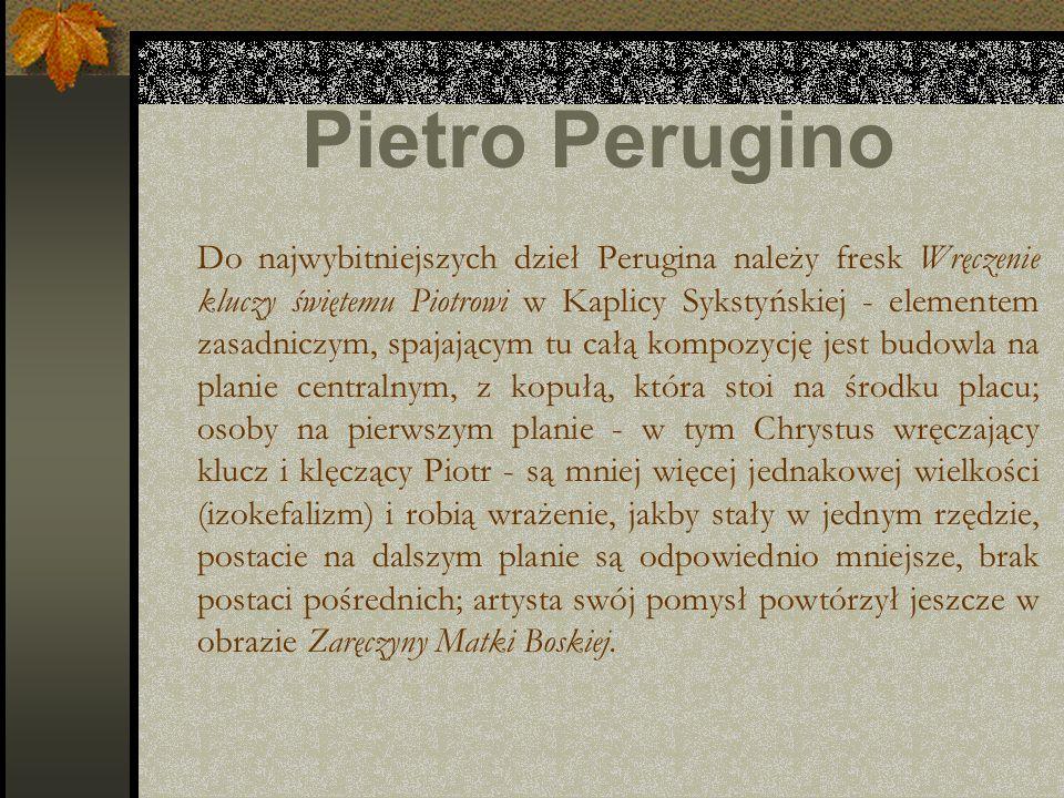 Pietro Perugino Do najwybitniejszych dzieł Perugina należy fresk Wręczenie kluczy świętemu Piotrowi w Kaplicy Sykstyńskiej - elementem zasadniczym, sp
