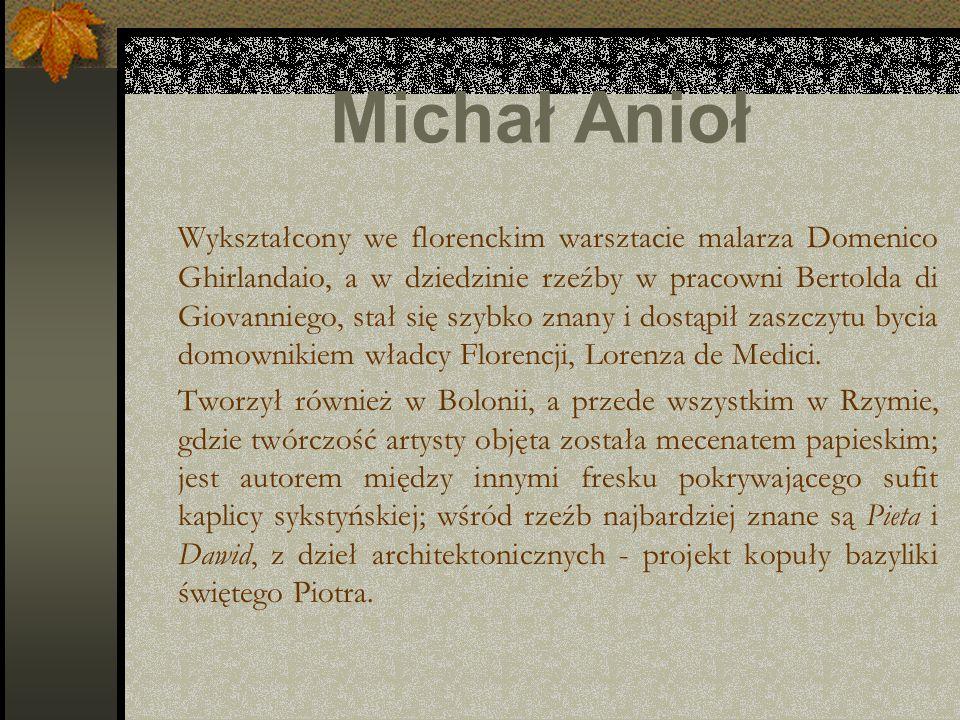 Michał Anioł Wykształcony we florenckim warsztacie malarza Domenico Ghirlandaio, a w dziedzinie rzeźby w pracowni Bertolda di Giovanniego, stał się sz