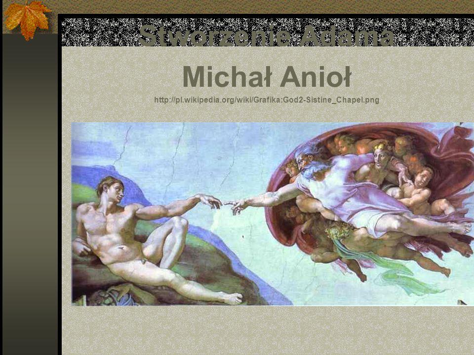 Stworzenie Adama Michał Anioł http://pl.wikipedia.org/wiki/Grafika:God2-Sistine_Chapel.png