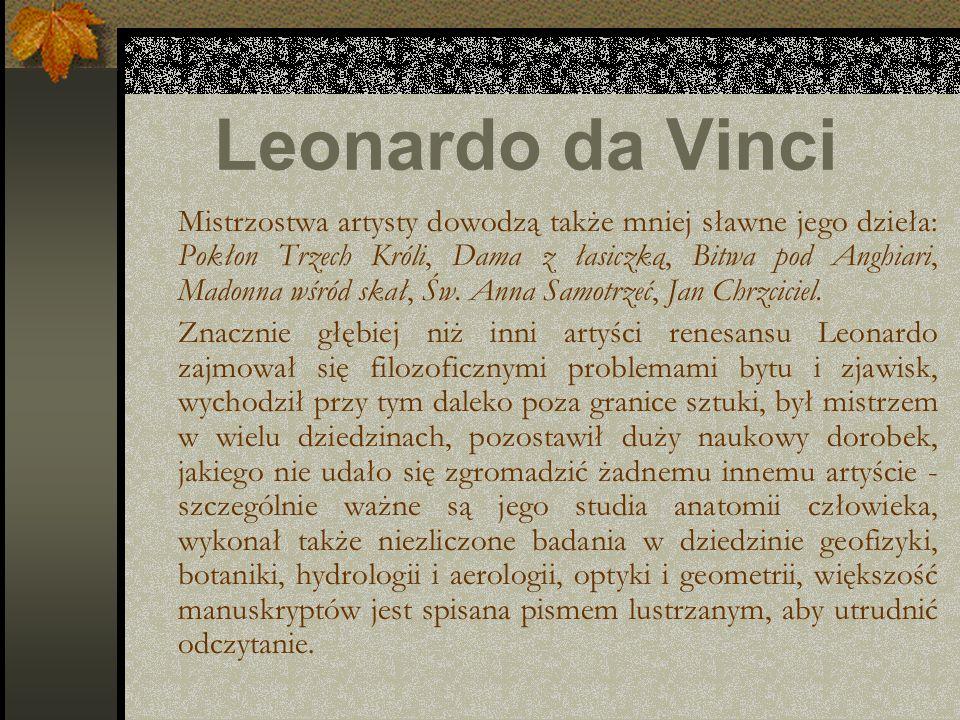 Leonardo da Vinci Mistrzostwa artysty dowodzą także mniej sławne jego dzieła: Pokłon Trzech Króli, Dama z łasiczką, Bitwa pod Anghiari, Madonna wśród
