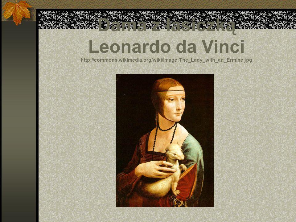 Dama z łasiczką Leonardo da Vinci http://commons.wikimedia.org/wiki/Image:The_Lady_with_an_Ermine.jpg