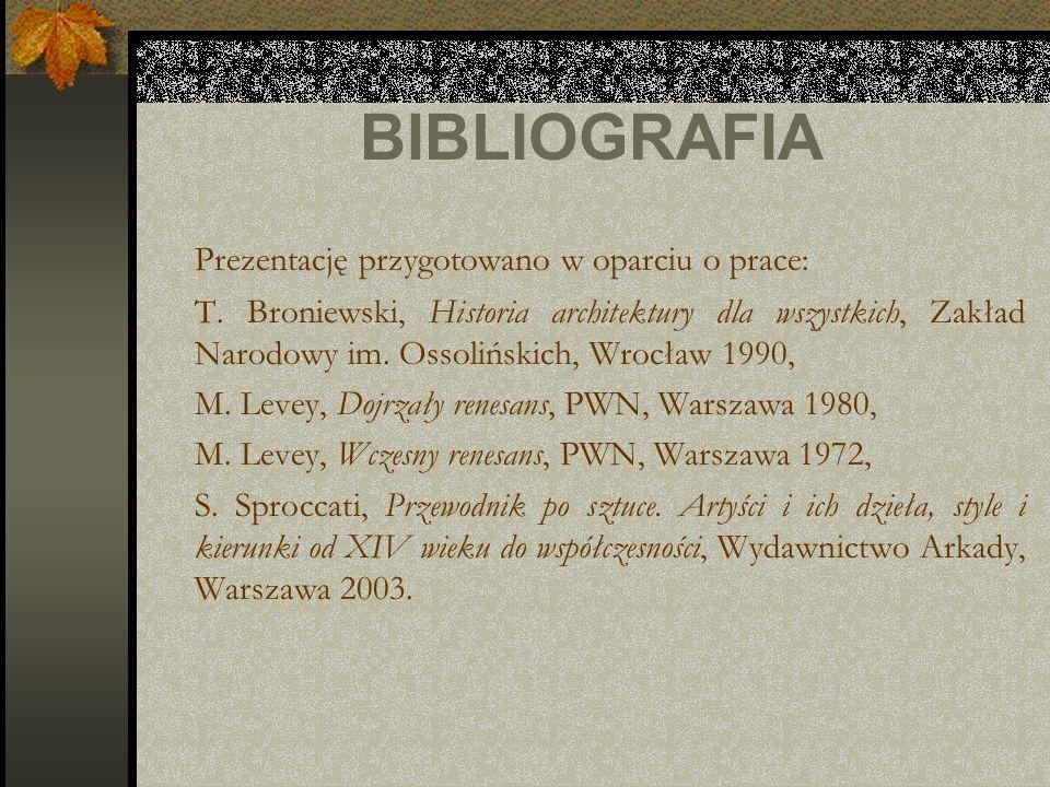 BIBLIOGRAFIA Prezentację przygotowano w oparciu o prace: T. Broniewski, Historia architektury dla wszystkich, Zakład Narodowy im. Ossolińskich, Wrocła