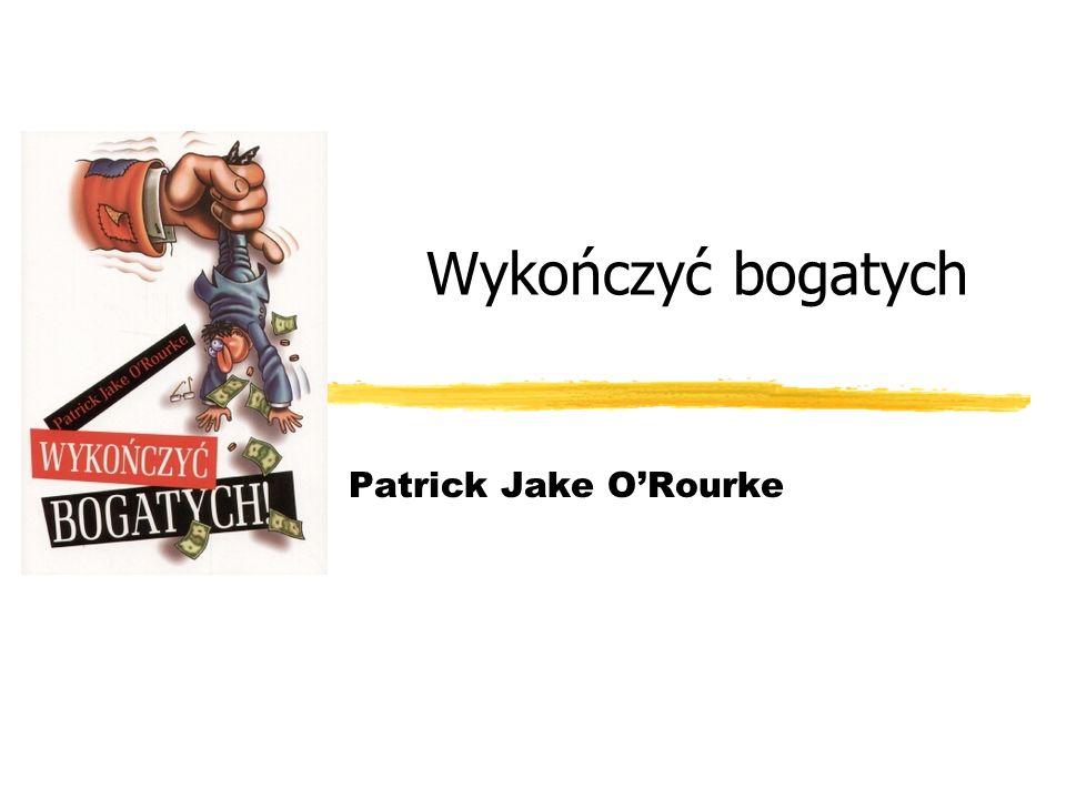 Wykończyć bogatych Patrick Jake ORourke