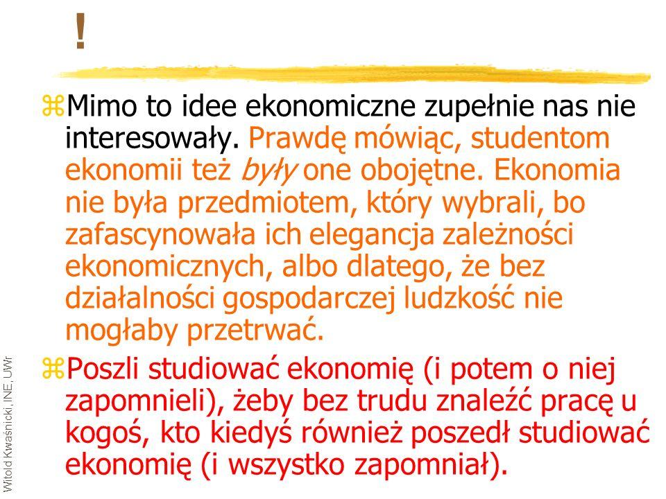 Witold Kwaśnicki, INE, UWr ! zMimo to idee ekonomiczne zupełnie nas nie interesowały. Prawdę mówiąc, studentom ekonomii też były one obojętne. Ekonomi