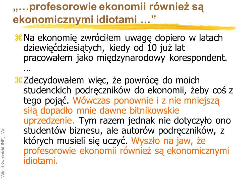 Witold Kwaśnicki, INE, UWr …profesorowie ekonomii również są ekonomicznymi idiotami … zNa ekonomię zwróciłem uwagę dopiero w latach dziewięćdziesiątyc