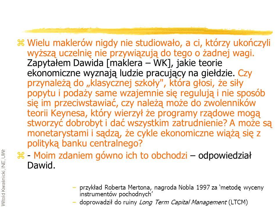 Witold Kwaśnicki, INE, UWr zWielu maklerów nigdy nie studiowało, a ci, którzy ukończyli wyższą uczelnię nie przywiązują do tego o żadnej wagi. Zapytał